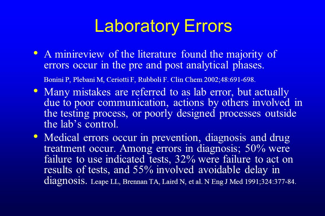 Laboratory Errors A minireview of the literature found the majority of errors occur in the pre and post analytical phases.