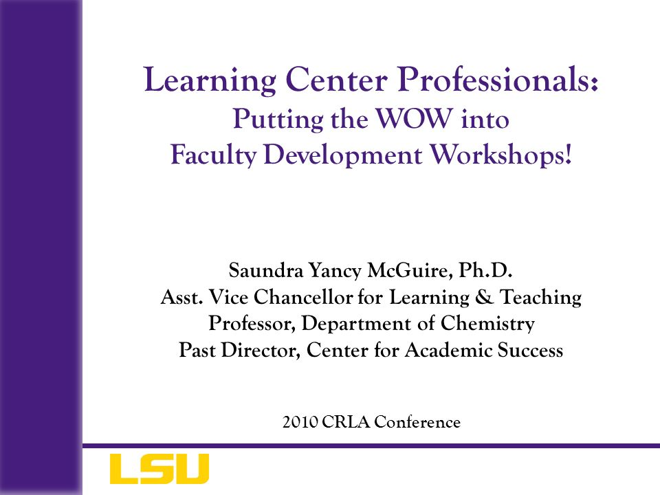 Learning Center Professionals: Putting the WOW into Faculty Development Workshops!