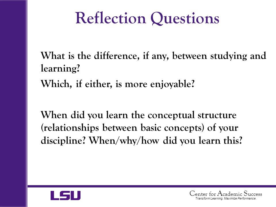 Reflection Questions What is the difference, if any, between studying and learning Which, if either, is more enjoyable