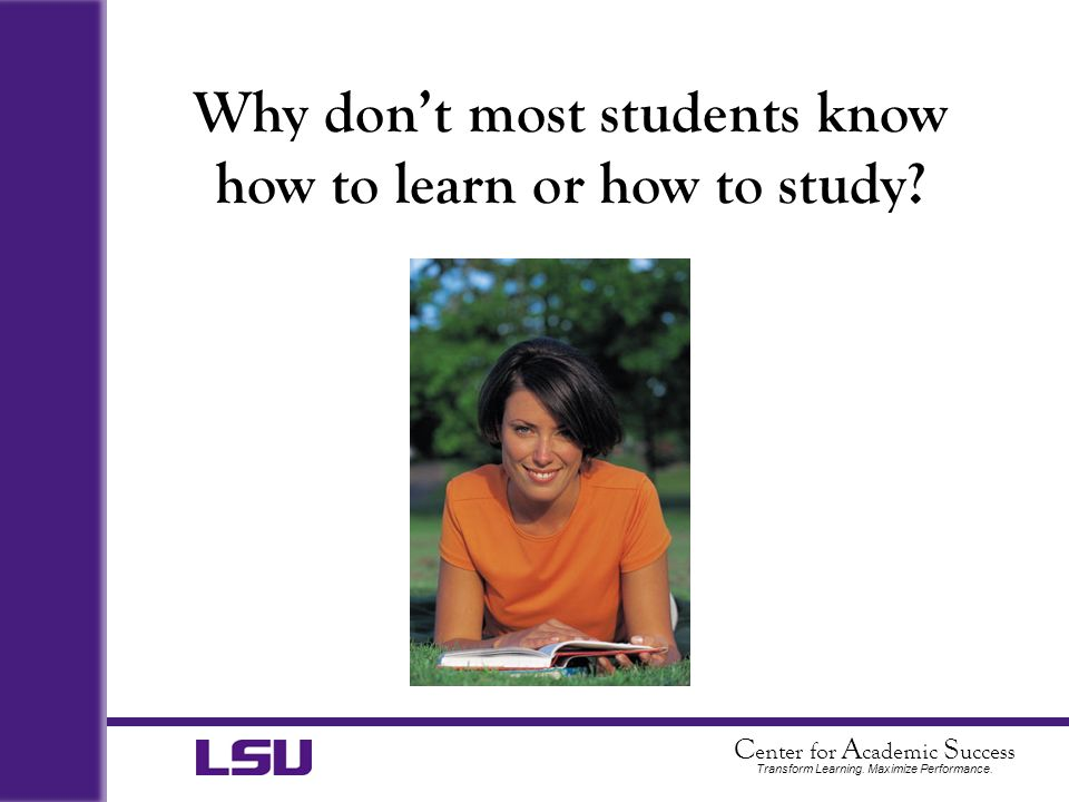Why don't most students know how to learn or how to study
