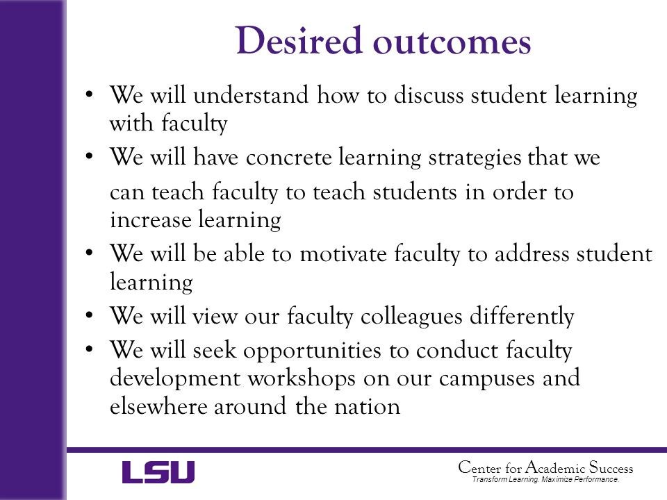 Desired outcomes We will understand how to discuss student learning with faculty. We will have concrete learning strategies that we.