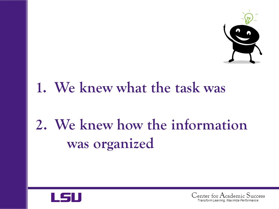 1. We knew what the task was 2. We knew how the information