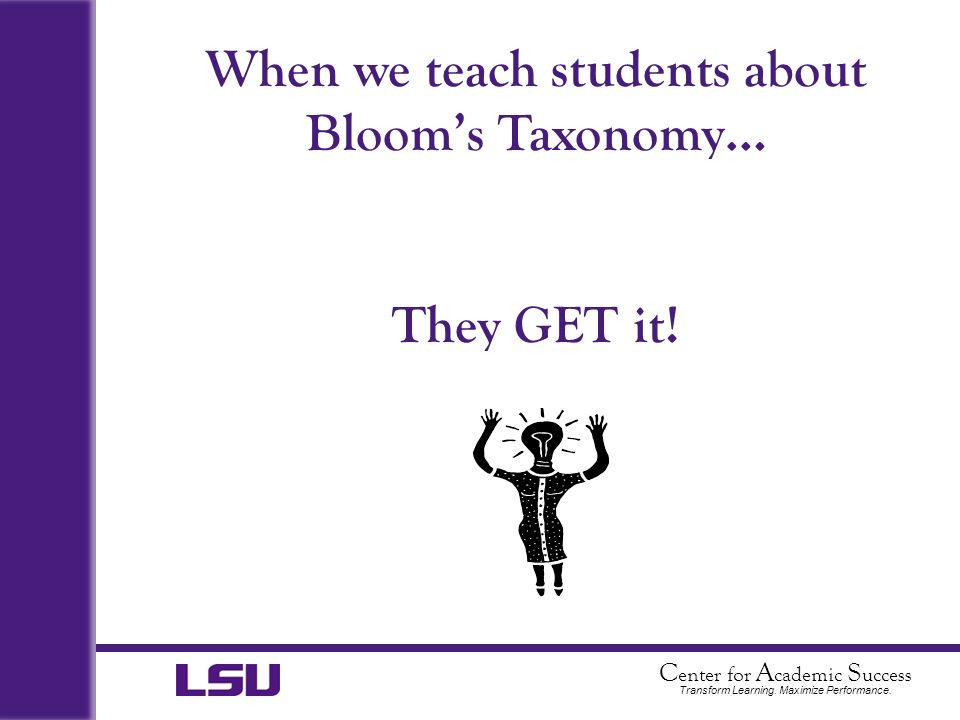 When we teach students about Bloom's Taxonomy… They GET it!