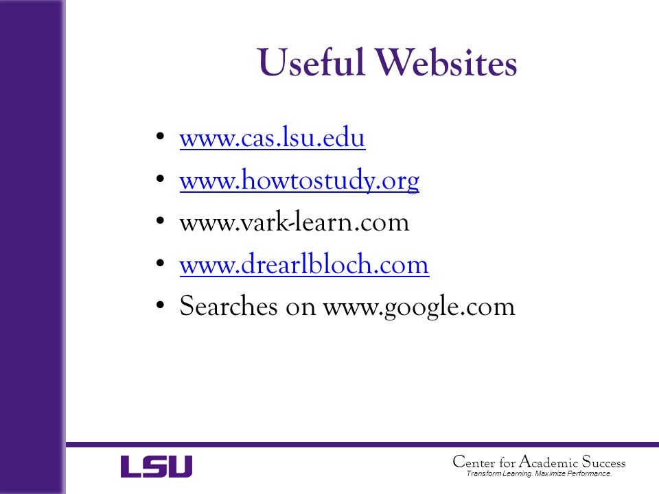 Useful Websites www.cas.lsu.edu www.howtostudy.org www.vark-learn.com