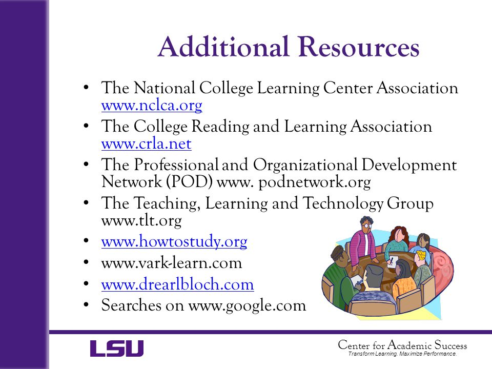 Additional Resources The National College Learning Center Association www.nclca.org. The College Reading and Learning Association www.crla.net.
