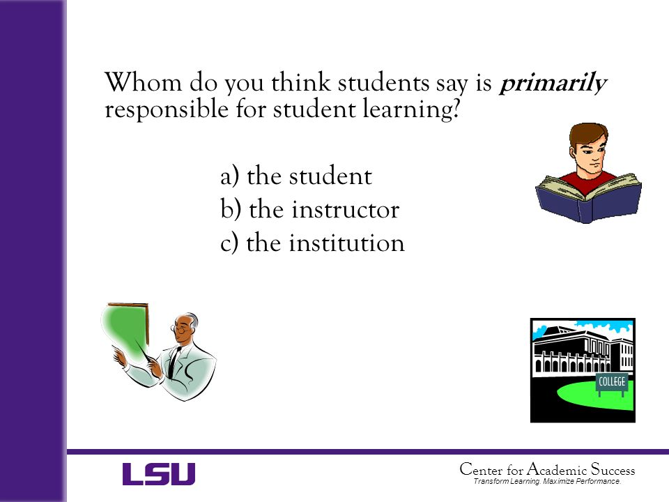 Whom do you think students say is primarily responsible for student learning