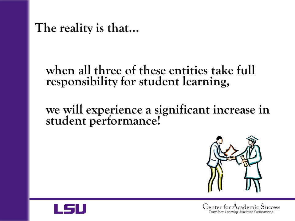The reality is that… when all three of these entities take full responsibility for student learning,