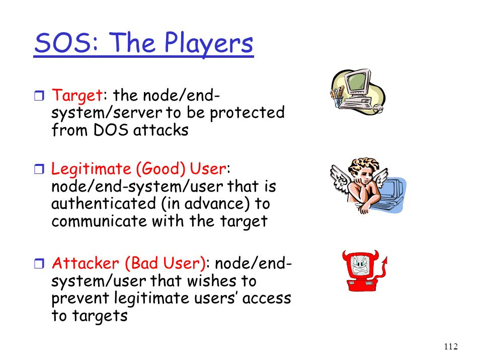 SOS: The Players Target: the node/end-system/server to be protected from DOS attacks.