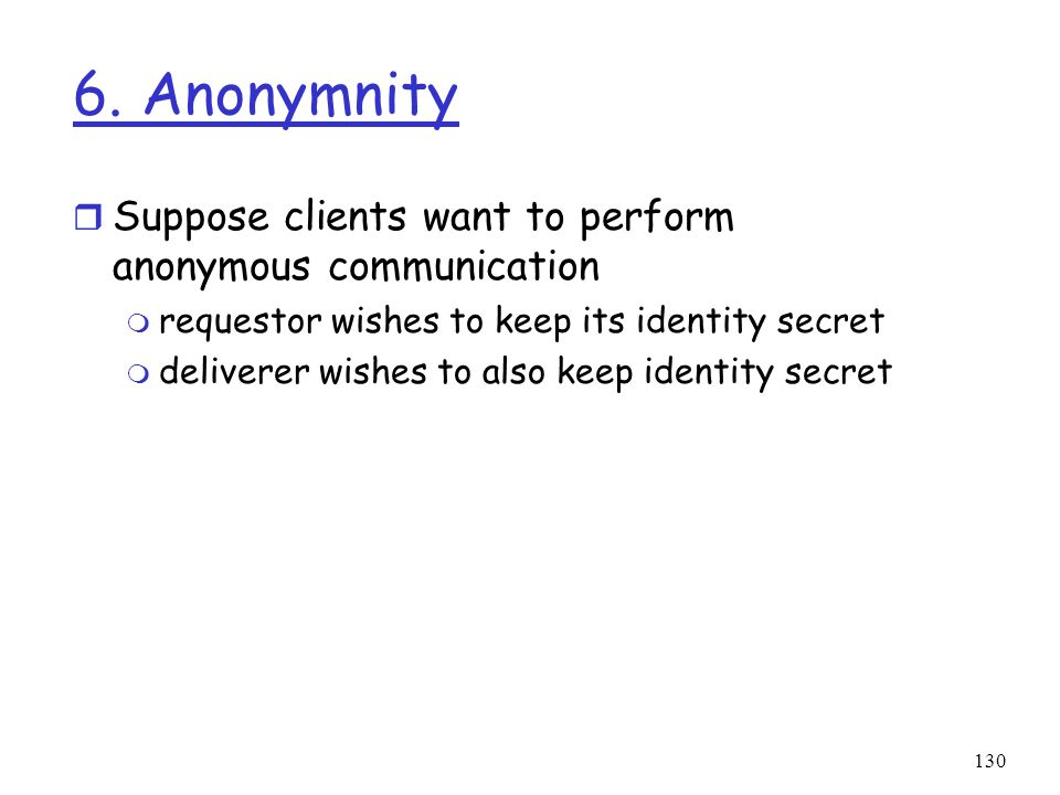 6. Anonymnity Suppose clients want to perform anonymous communication