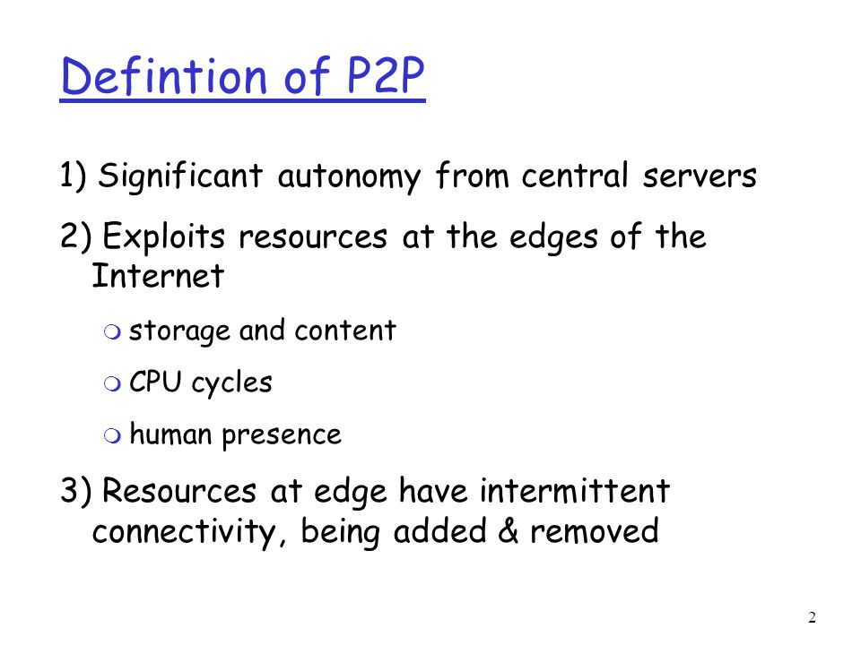 Defintion of P2P 1) Significant autonomy from central servers