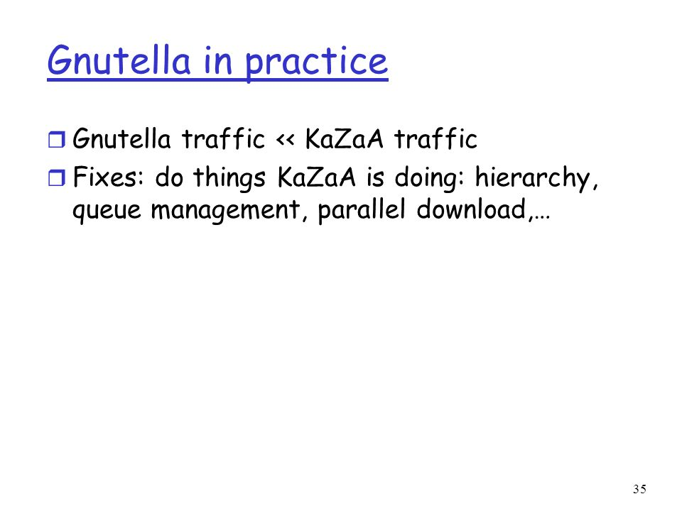Gnutella in practice Gnutella traffic << KaZaA traffic