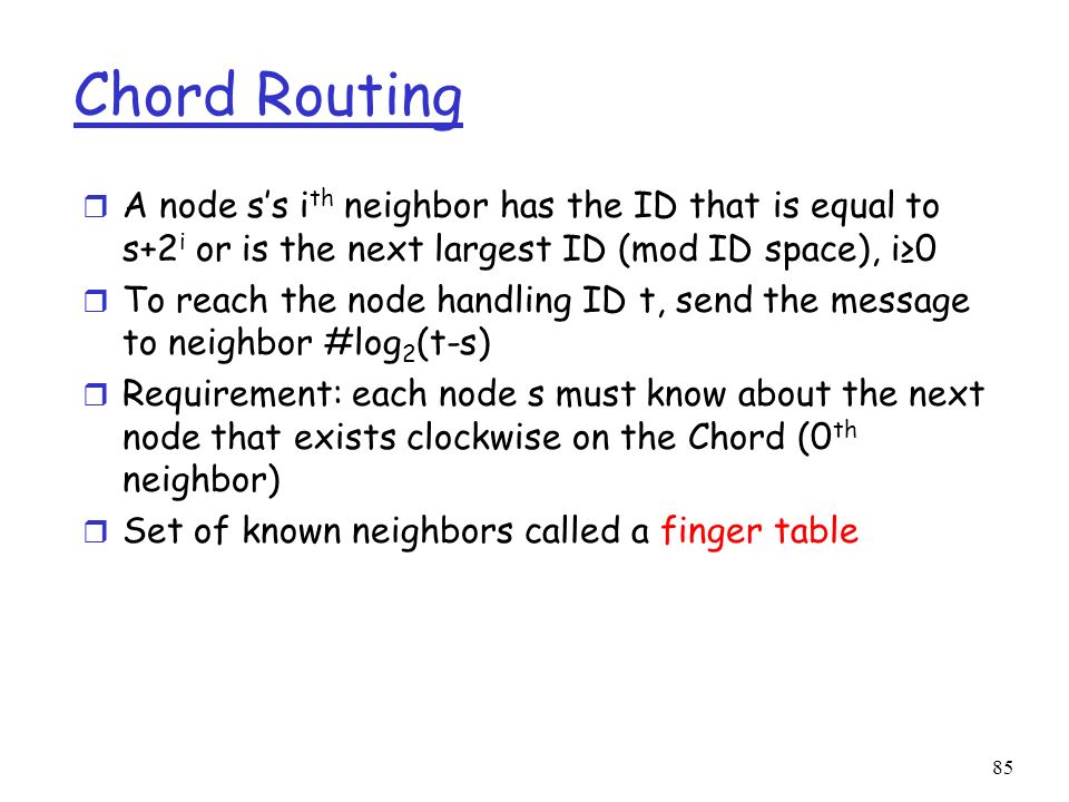 Chord Routing A node s's ith neighbor has the ID that is equal to s+2i or is the next largest ID (mod ID space), i≥0.