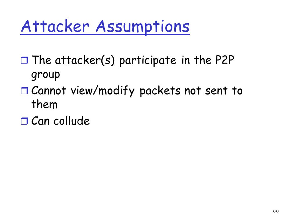 Attacker Assumptions The attacker(s) participate in the P2P group