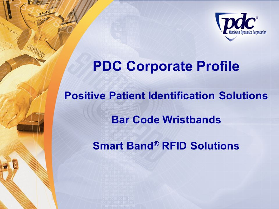 PDC Corporate Profile Positive Patient Identification Solutions Bar Code Wristbands Smart Band® RFID Solutions