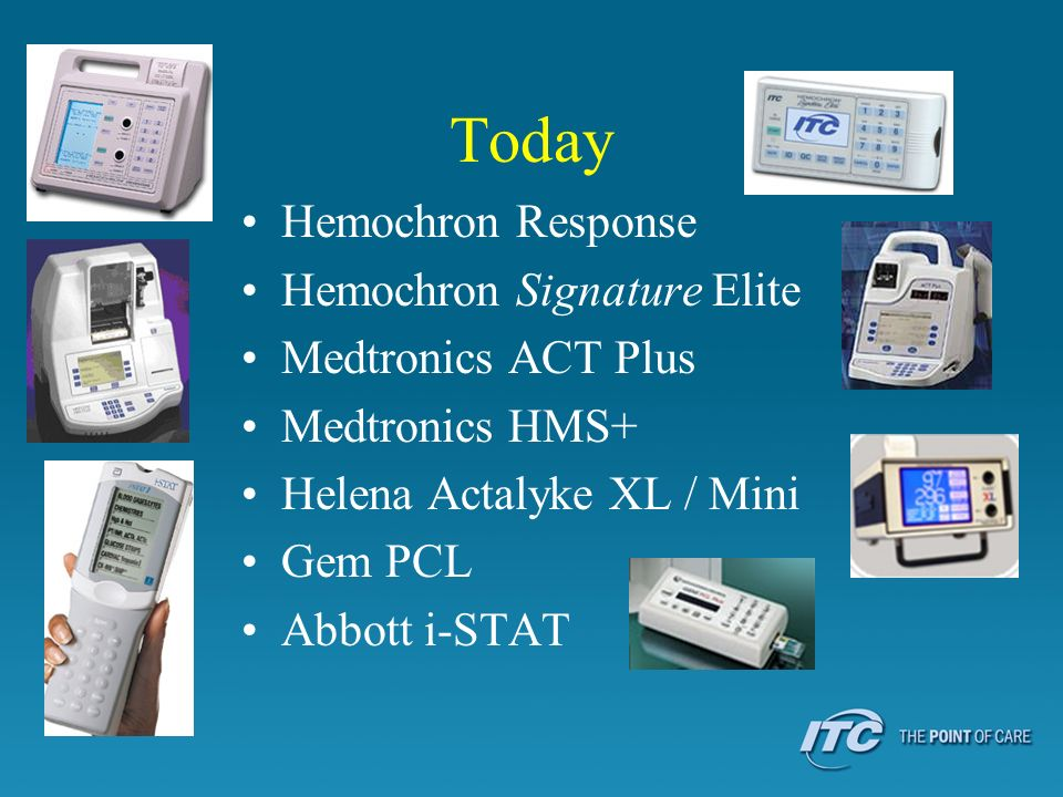 Today Hemochron Response Hemochron Signature Elite Medtronics ACT Plus