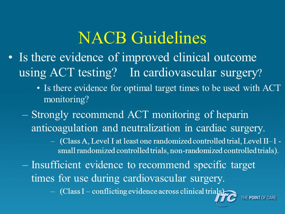 NACB Guidelines Is there evidence of improved clinical outcome using ACT testing In cardiovascular surgery