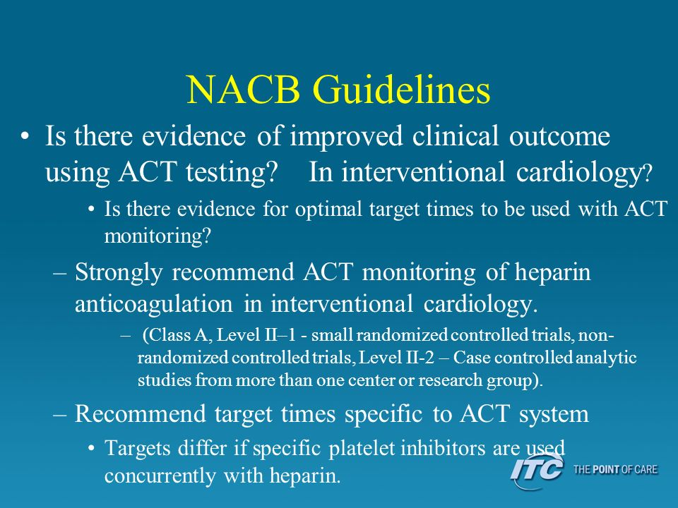 NACB Guidelines Is there evidence of improved clinical outcome using ACT testing In interventional cardiology