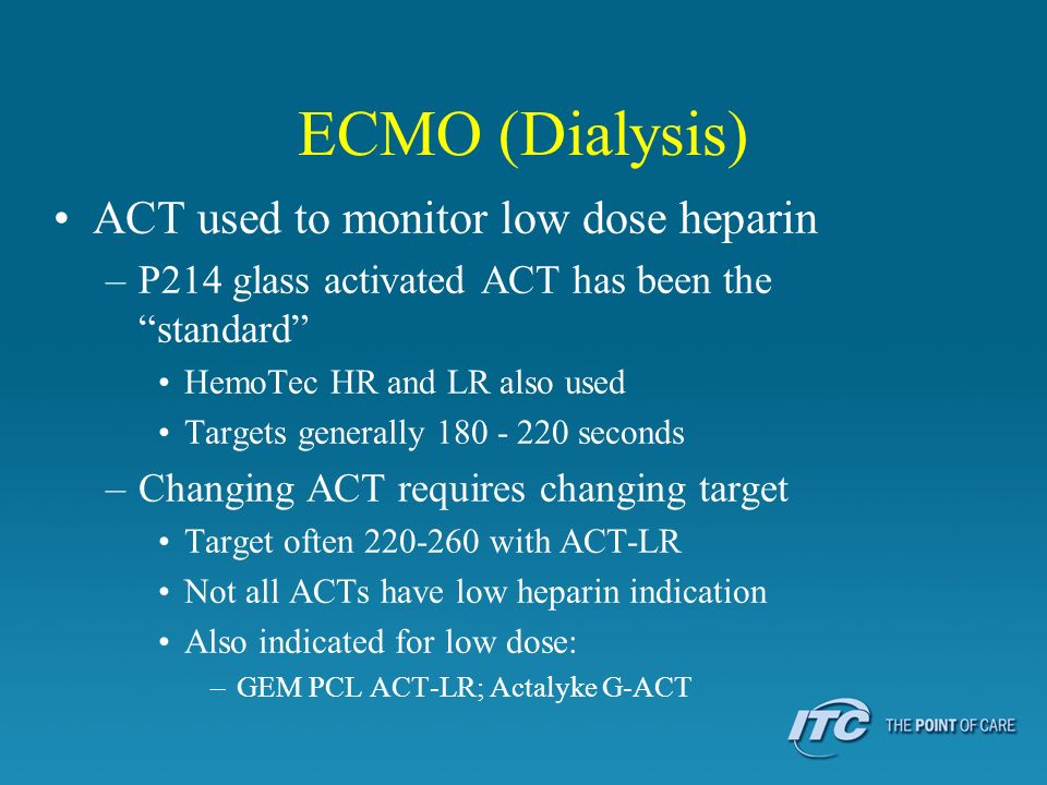 ECMO (Dialysis) ACT used to monitor low dose heparin