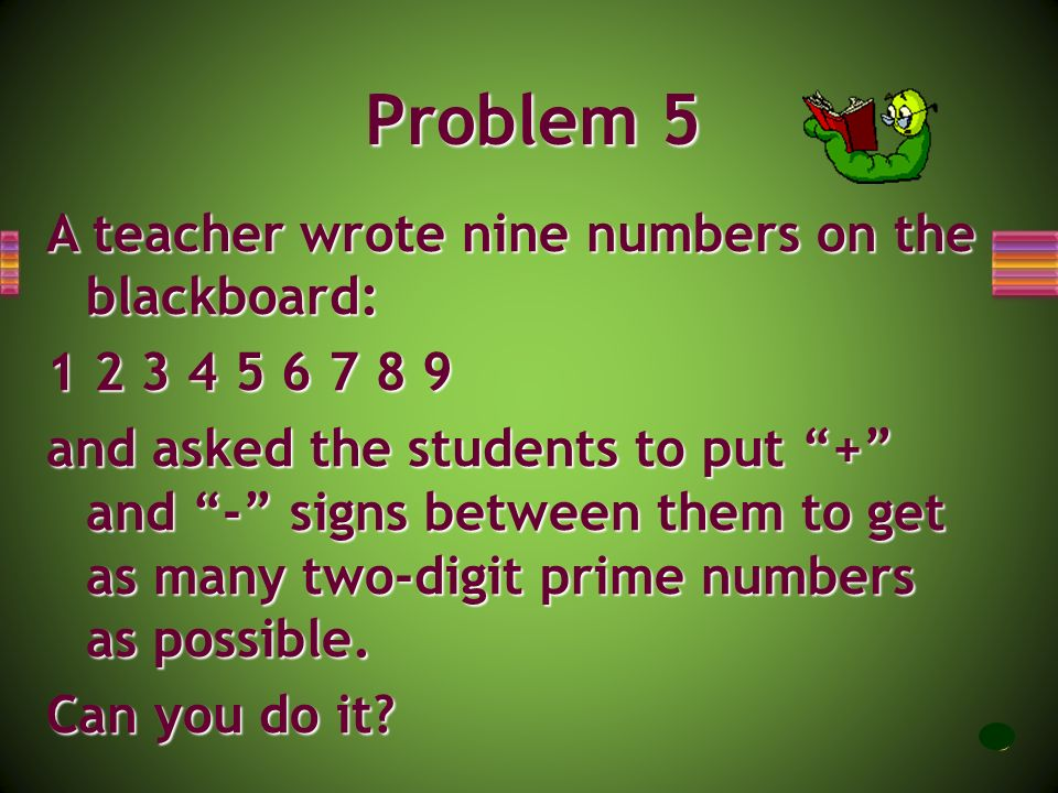 Problem 5 A teacher wrote nine numbers on the blackboard: