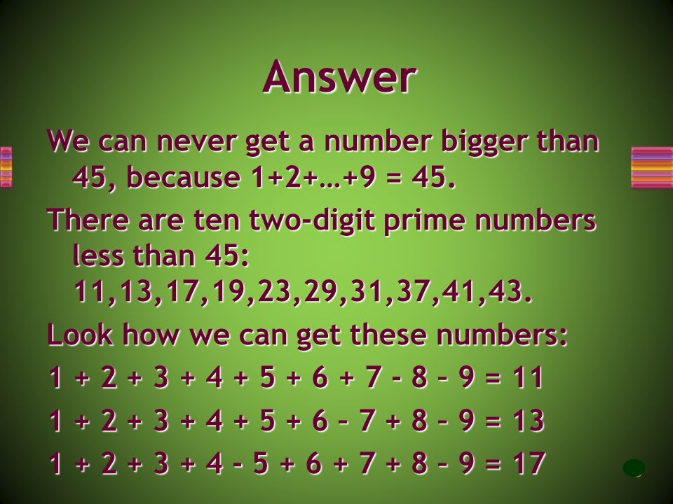 Answer We can never get a number bigger than 45, because 1+2+…+9 = 45.