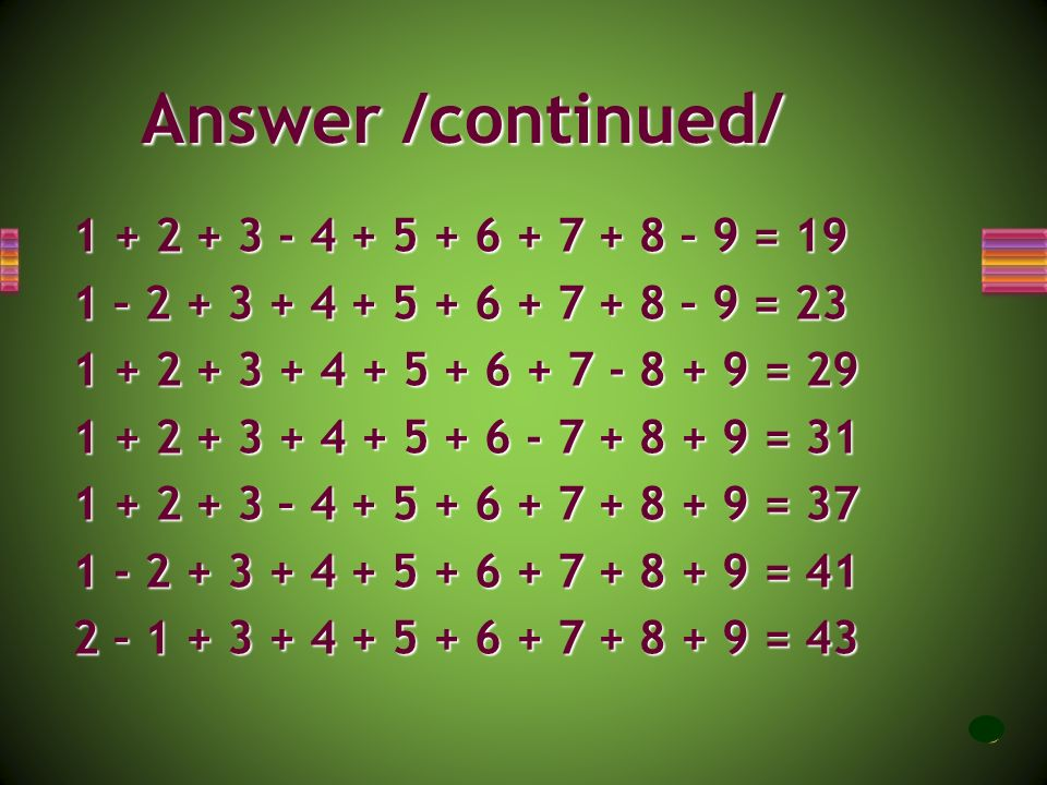 Answer /continued/ 1 + 2 + 3 - 4 + 5 + 6 + 7 + 8 – 9 = 19