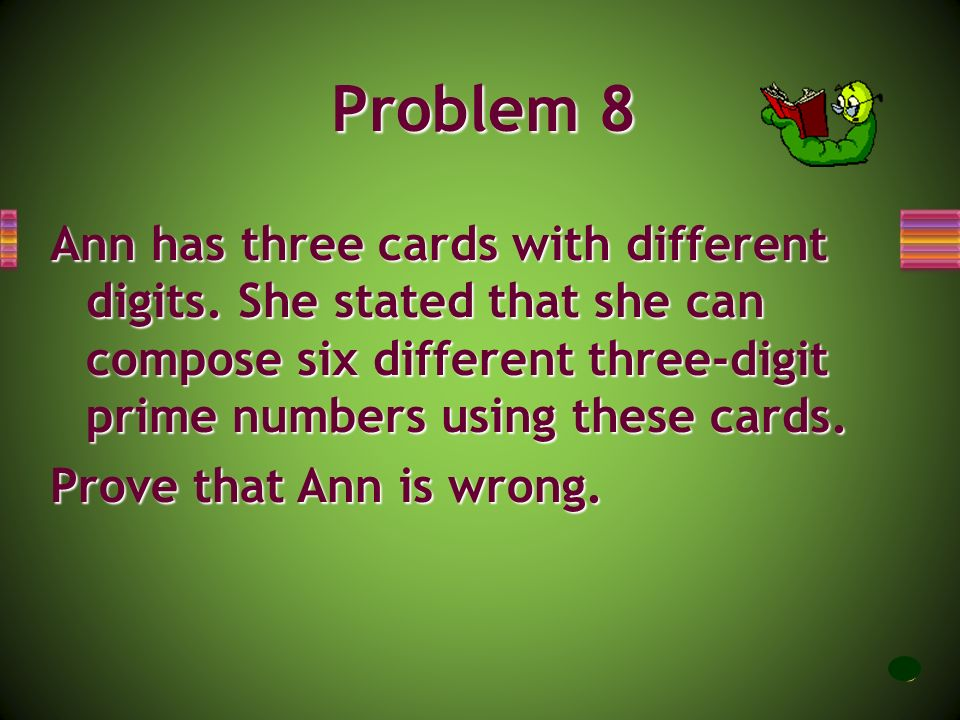 Problem 8 Ann has three cards with different digits. She stated that she can compose six different three-digit prime numbers using these cards.