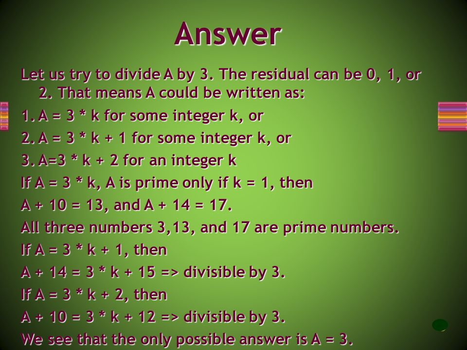 Answer Let us try to divide A by 3. The residual can be 0, 1, or 2. That means A could be written as: