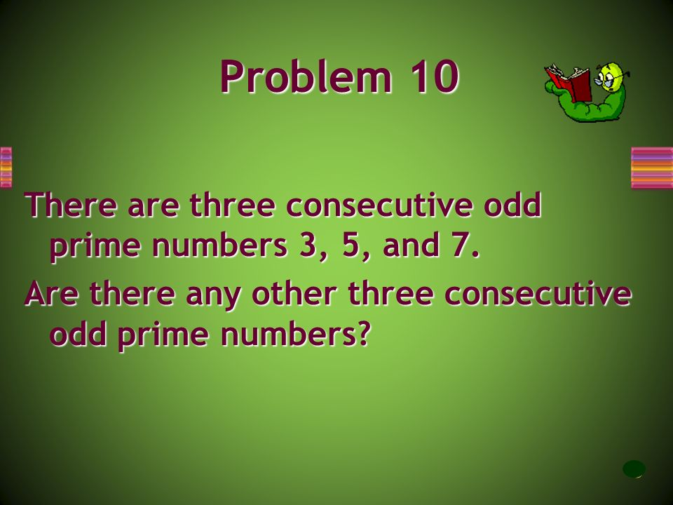 Problem 10 There are three consecutive odd prime numbers 3, 5, and 7.