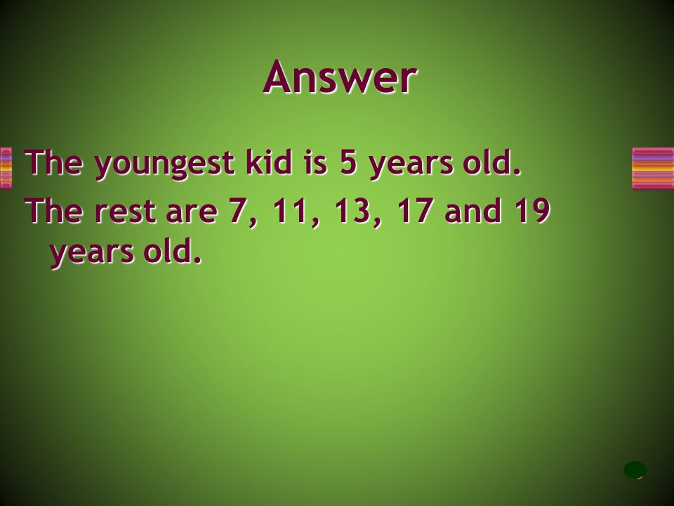 Answer The youngest kid is 5 years old.