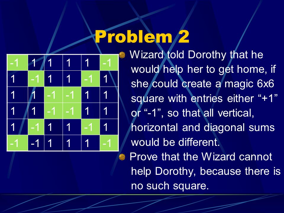 Problem 2 Wizard told Dorothy that he would help her to get home, if