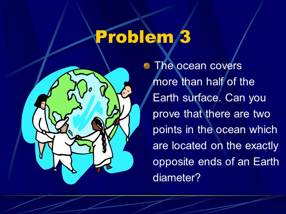 Problem 3 The ocean covers more than half of the