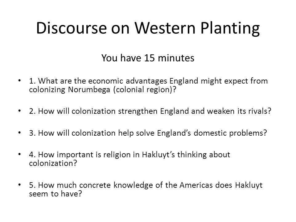 discourse of western planting Richard hakluyt was an english writer who wrote a discourse concerning western planting in 1584 he encouraged english merchants and the government to.