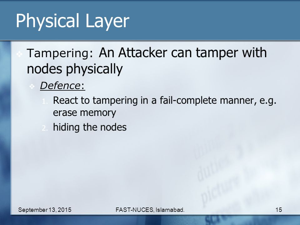 Physical Layer Tampering: An Attacker can tamper with nodes physically