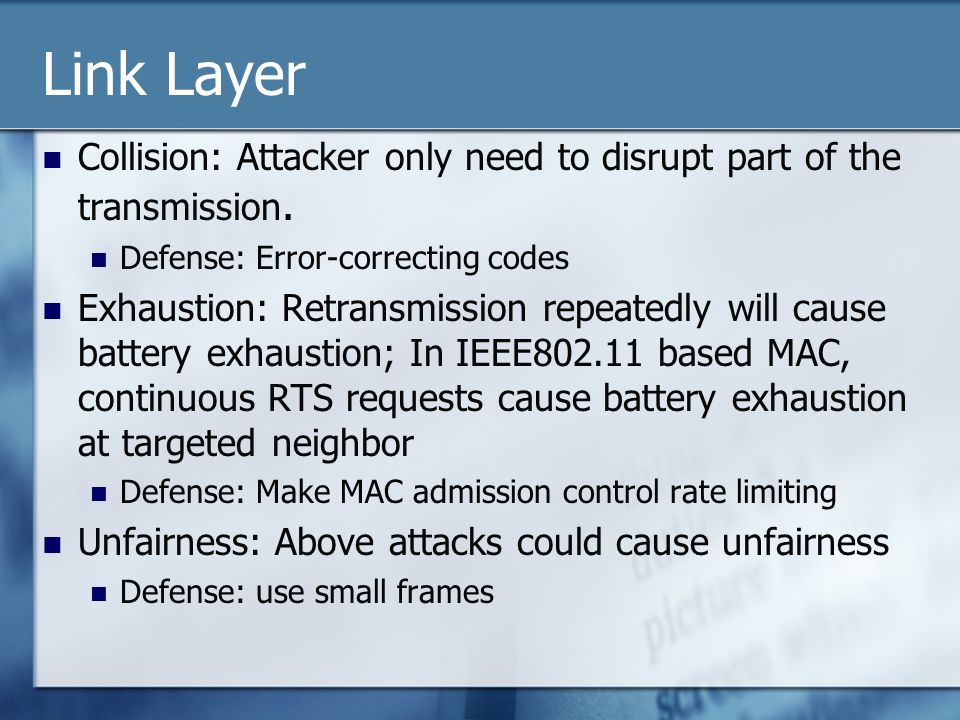 Link Layer Collision: Attacker only need to disrupt part of the transmission. Defense: Error-correcting codes.