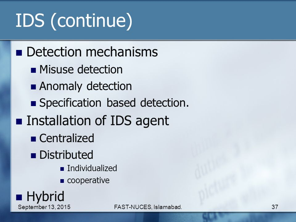 IDS (continue) Detection mechanisms Installation of IDS agent Hybrid