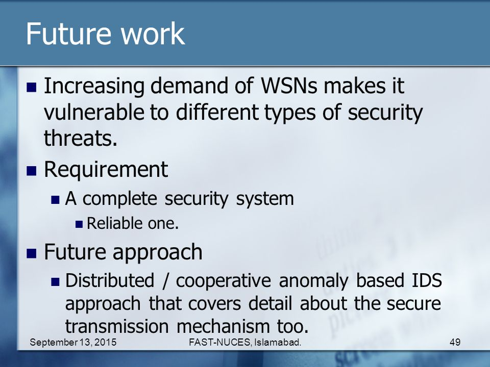 Future work Increasing demand of WSNs makes it vulnerable to different types of security threats. Requirement.