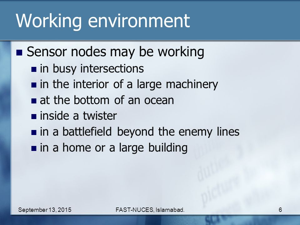 Working environment Sensor nodes may be working in busy intersections