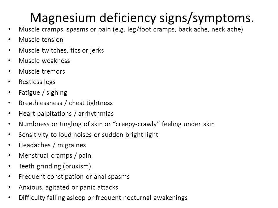 Magnesium deficiency signs/symptoms.