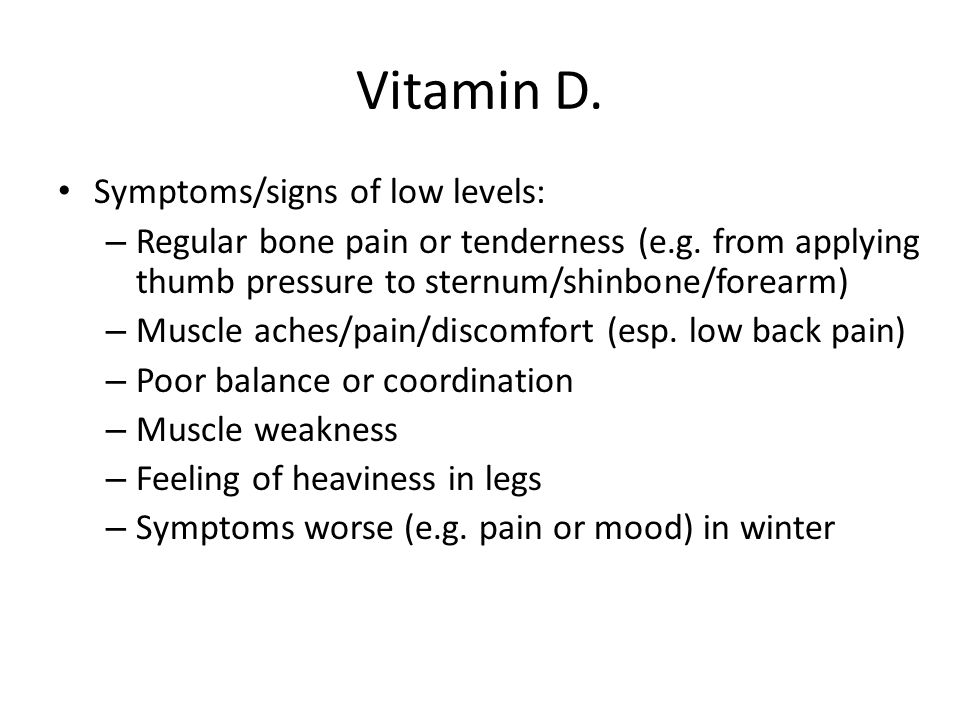Vitamin D. Symptoms/signs of low levels: