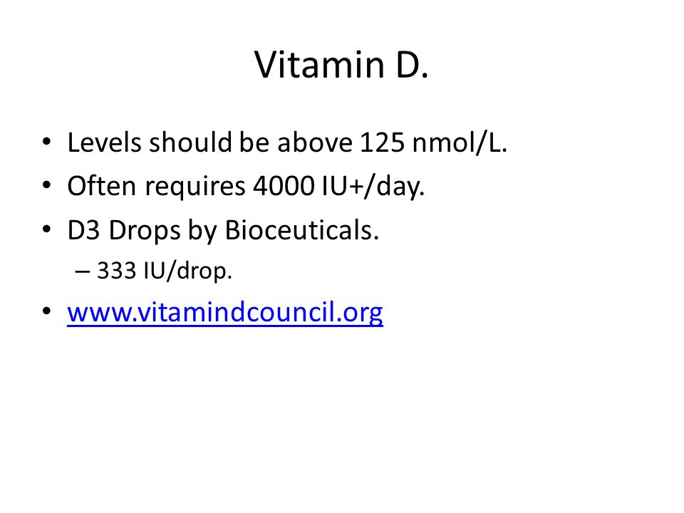 Vitamin D. Levels should be above 125 nmol/L.