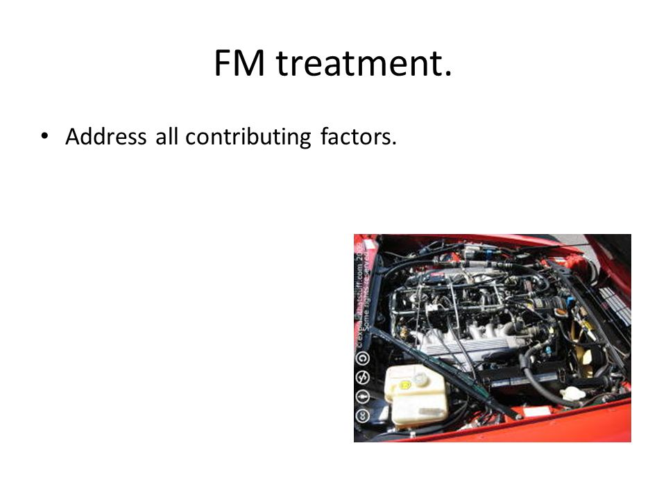 FM treatment. Address all contributing factors.