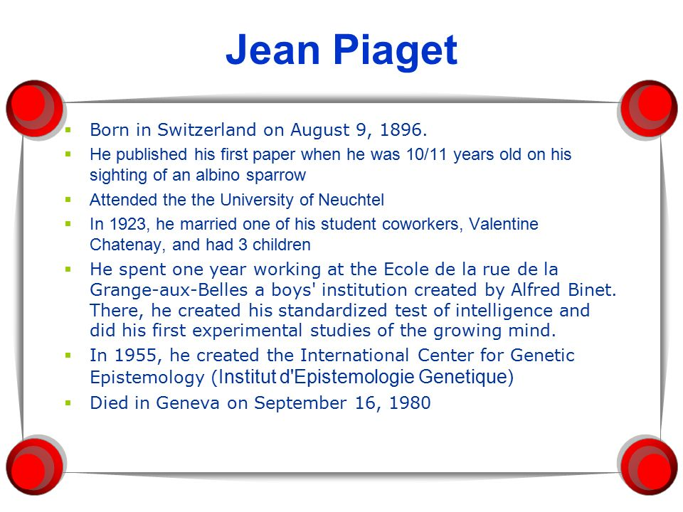 case study jean piaget Introduction jean william fritz piaget was born 9 august 1896 in neuchâtel,  switzerland, and died 16 september 1980 in geneva, switzerland.