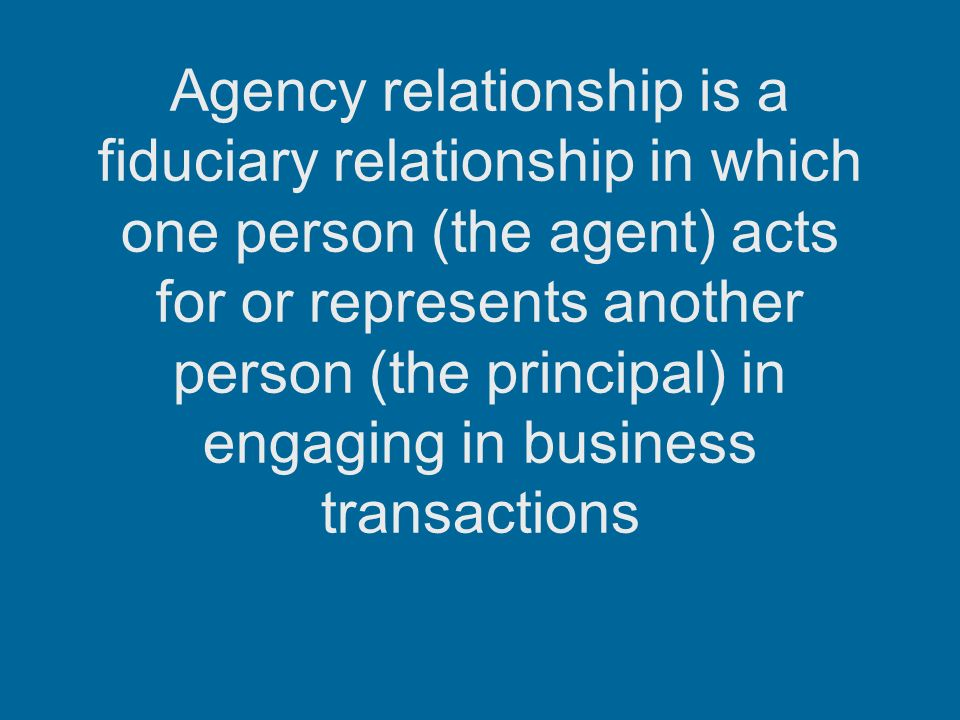 agency relationship Agency relationships always involve an agent and a principal, though the agency  relationship can arise in various ways this lesson explains agency.