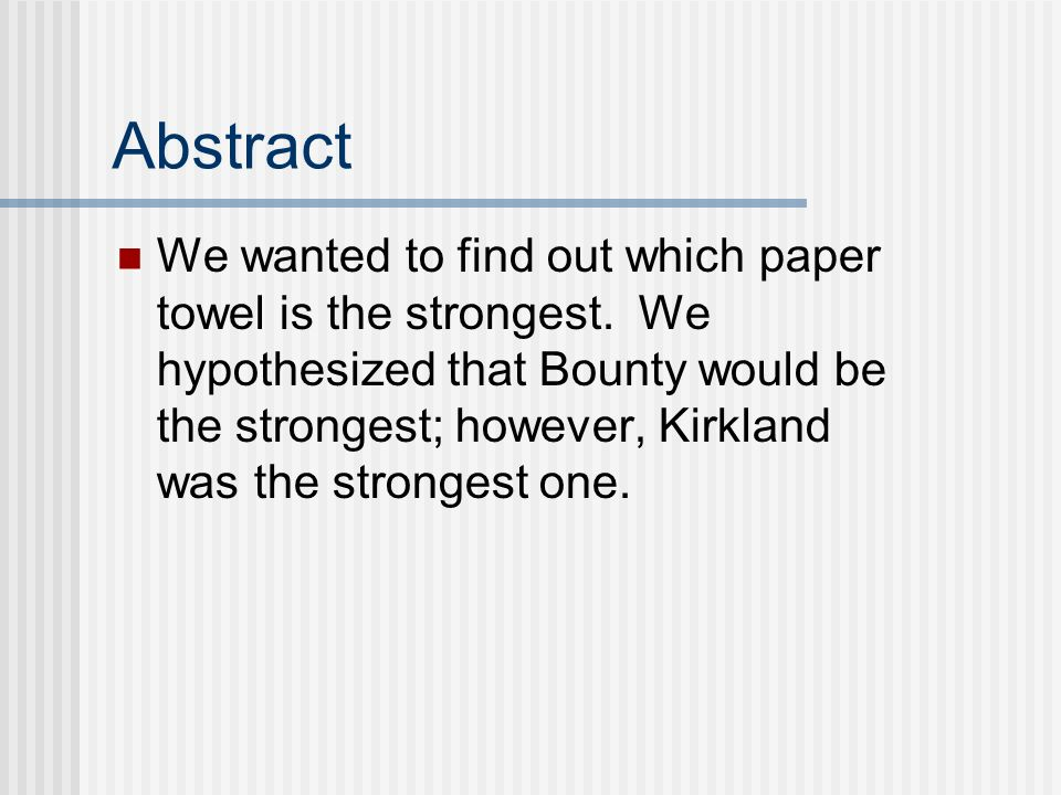 strongest paper towel abstract This resource will help you facilitate a lesson in which students will think of ways to test the absorbency and then the strength of paper towels tips and suggestions for the les.