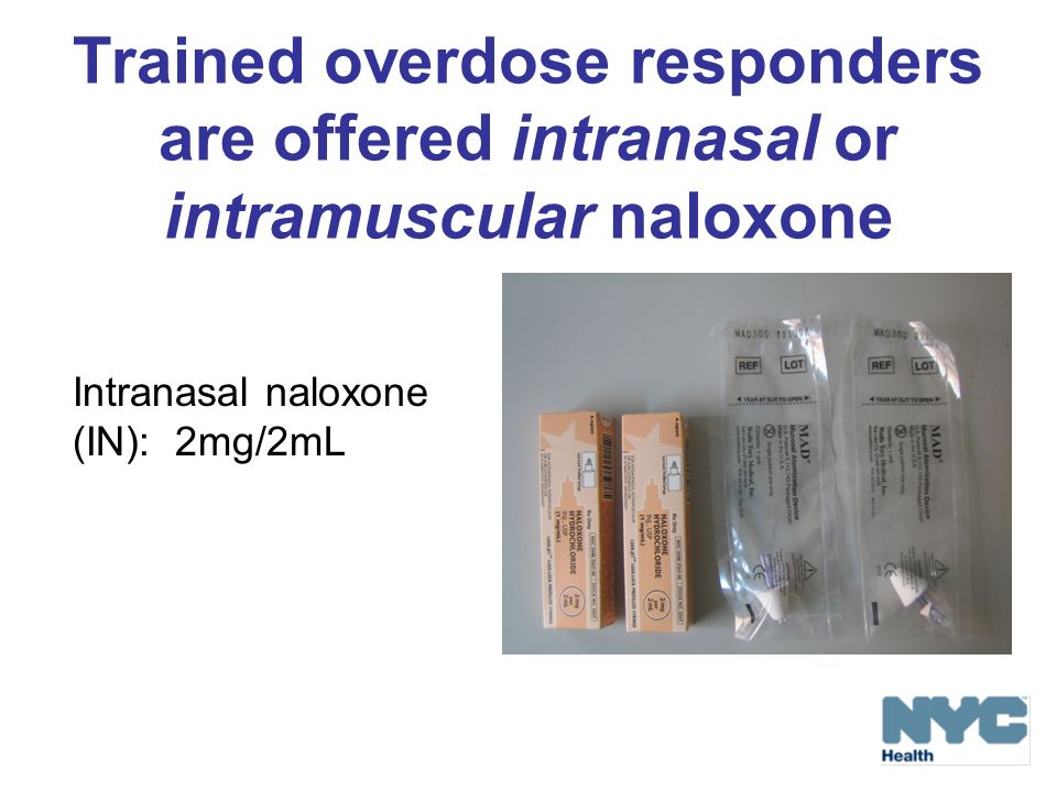 Trained overdose responders are offered intranasal or intramuscular naloxone