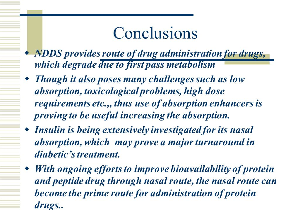 Conclusions NDDS provides route of drug administration for drugs, which degrade due to first pass metabolism.