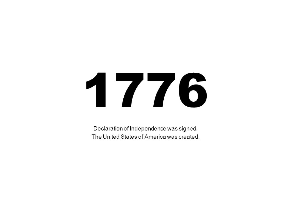 1776 Declaration of Independence was signed.