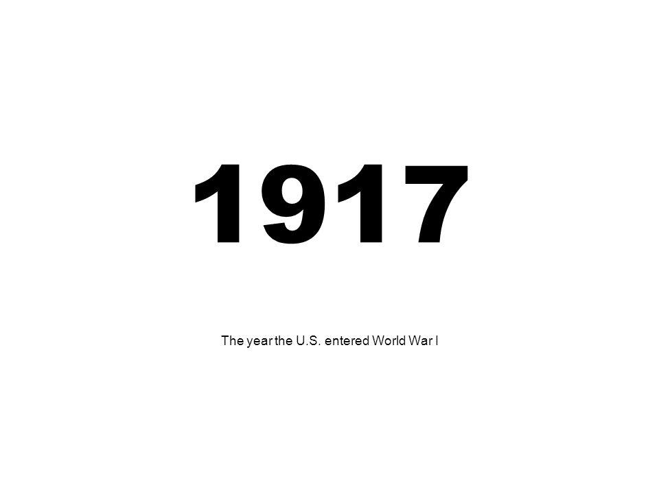 The year the U.S. entered World War I