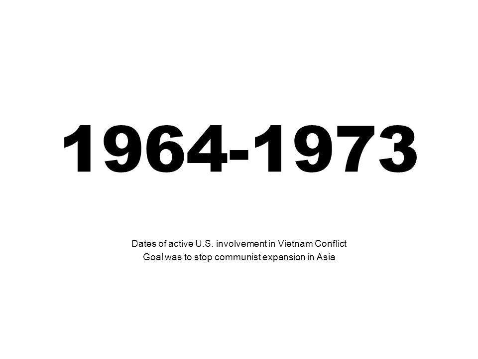 1964-1973 Dates of active U.S. involvement in Vietnam Conflict