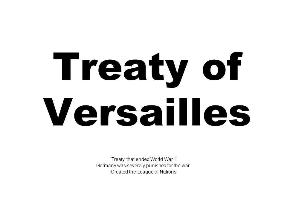 Treaty of Versailles Treaty that ended World War I